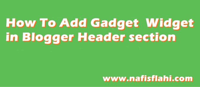 Add Gadget Widget in Blogger Header section