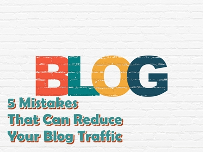 5 Mistakes That Can Reduce Your Blog Traffic